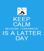 KEEP CALM BECAUSE TOMORROW IS A LATTER DAY - Personalised Poster A4 size