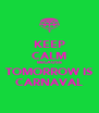 KEEP CALM BECAUSE TOMORROW IS CARNAVAL - Personalised Poster A4 size