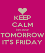 KEEP CALM because TOMORROW IT'S FRIDAY - Personalised Poster A4 size