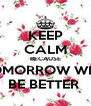 KEEP CALM BECAUSE TOMORROW WILL BE BETTER  - Personalised Poster A4 size