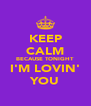 KEEP CALM BECAUSE TONIGHT I'M LOVIN' YOU - Personalised Poster A4 size