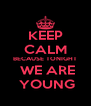KEEP CALM BECAUSE TONIGHT  WE ARE  YOUNG - Personalised Poster A4 size