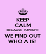 KEEP CALM BECAUSE TONIGHT WE FIND OUT WHO A IS!  - Personalised Poster A4 size