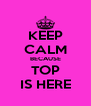 KEEP CALM BECAUSE TOP IS HERE - Personalised Poster A4 size