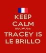 KEEP CALM BECAUSE TRACEY IS LE BRILLO - Personalised Poster A4 size