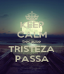KEEP CALM because TRISTEZA PASSA - Personalised Poster A4 size