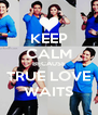KEEP CALM BECAUSE TRUE LOVE WAITS - Personalised Poster A4 size