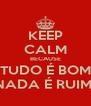 KEEP CALM BECAUSE TUDO É BOM NADA É RUIM  - Personalised Poster A4 size