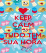 KEEP CALM BECAUSE TUDO TEM SUA HORA - Personalised Poster A4 size