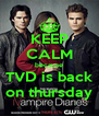 KEEP CALM because TVD is back on thursday - Personalised Poster A4 size