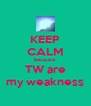 KEEP CALM because TW are my weakness - Personalised Poster A4 size