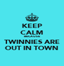 KEEP CALM BECAUSE TWINNIES ARE OUT IN TOWN - Personalised Poster A4 size