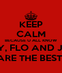 KEEP CALM BECAUSE U ALL KNOW MADDY, FLO AND JEMIMA ARE THE BEST  - Personalised Poster A4 size