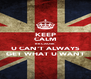 KEEP CALM BECAUSE U CAN'T ALWAYS GET WHAT U WANT - Personalised Poster A4 size