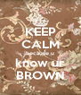 KEEP CALM because u know ur BROWN - Personalised Poster A4 size