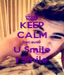 KEEP CALM because U Smile I Smile - Personalised Poster A4 size