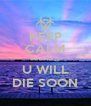 KEEP CALM BECAUSE U WILL DIE SOON - Personalised Poster A4 size