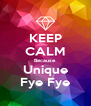 KEEP CALM Because Unique Fye Fye - Personalised Poster A4 size