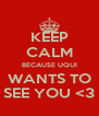 KEEP CALM BECAUSE UQUI WANTS TO SEE YOU <3 - Personalised Poster A4 size