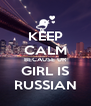 KEEP CALM BECAUSE UR GIRL IS RUSSIAN - Personalised Poster A4 size