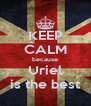 KEEP CALM because Uriel is the best - Personalised Poster A4 size
