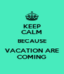 KEEP CALM BECAUSE VACATION ARE COMING - Personalised Poster A4 size