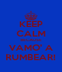 KEEP CALM BECAUSE VAMO' A RUMBEAR! - Personalised Poster A4 size