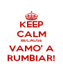 KEEP CALM BECAUSE VAMO' A RUMBIAR! - Personalised Poster A4 size
