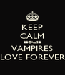 KEEP CALM BECAUSE VAMPIRES LOVE FOREVER - Personalised Poster A4 size