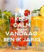 KEEP CALM Because VANDAAG  BEN IK JARIG - Personalised Poster A4 size