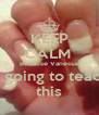 KEEP CALM  Because Vanessa Is going to teach this - Personalised Poster A4 size