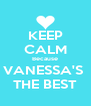 KEEP CALM Because VANESSA'S  THE BEST - Personalised Poster A4 size