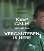 KEEP CALM BECAUSE VERCAUTEREN IS HERE - Personalised Poster A4 size