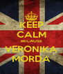 KEEP CALM BECAUSE VERONIKA MORDA - Personalised Poster A4 size