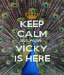KEEP CALM BECAUSE  VICKY IS HERE - Personalised Poster A4 size