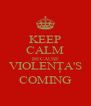 KEEP CALM BECAUSE VIOLENȚA'S COMING - Personalised Poster A4 size