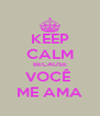 KEEP CALM BECAUSE VOCÊ  ME AMA - Personalised Poster A4 size