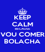 KEEP CALM BECAUSE VOU COMER BOLACHA - Personalised Poster A4 size