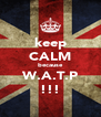 keep CALM because W.A.T.P !!! - Personalised Poster A4 size