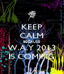 KEEP CALM BECAUSE W.A.Y 2013 IS COMING - Personalised Poster A4 size