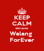 KEEP CALM Because Walang  ForEver - Personalised Poster A4 size
