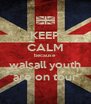 KEEP CALM because  walsall youth are on tour - Personalised Poster A4 size