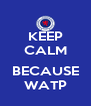 KEEP CALM  BECAUSE WATP - Personalised Poster A4 size