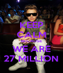 KEEP CALM BECAUSE WE ARE 27 MILLION - Personalised Poster A4 size