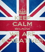 KEEP CALM BECAUSE WE ARE 6CREATIVE!!! - Personalised Poster A4 size