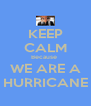 KEEP CALM Because  WE ARE A HURRICANE - Personalised Poster A4 size