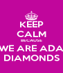 KEEP CALM BECAUSE WE ARE ADA DIAMONDS - Personalised Poster A4 size
