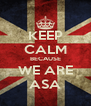 KEEP CALM BECAUSE WE ARE ASA - Personalised Poster A4 size