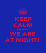 KEEP CALM because WE ARE AT NIGHT! - Personalised Poster A4 size