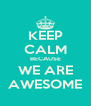 KEEP CALM BECAUSE WE ARE AWESOME - Personalised Poster A4 size